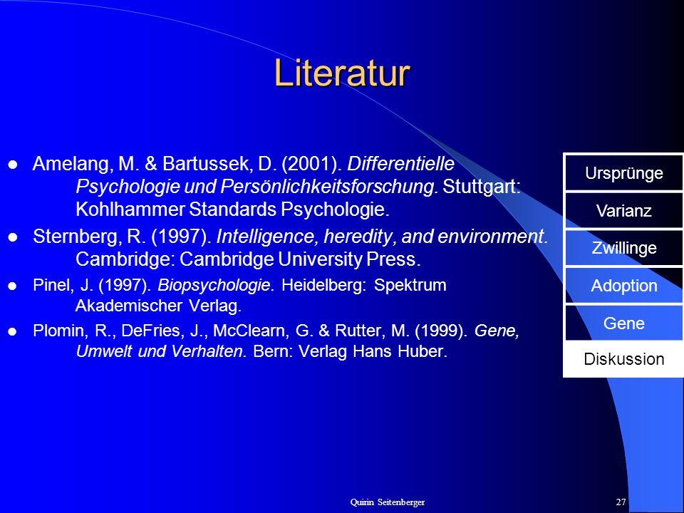 Quirin Seitenberger27 Literatur Amelang, M. & Bartussek, D. (2001). Differentielle Psychologie und Persönlichkeitsforschung. Stuttgart: Kohlhammer Sta