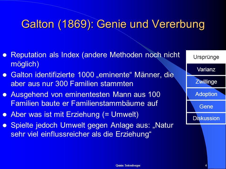 Quirin Seitenberger4 Galton (1869): Genie und Vererbung Reputation als Index (andere Methoden noch nicht möglich) Galton identifizierte 1000 eminente