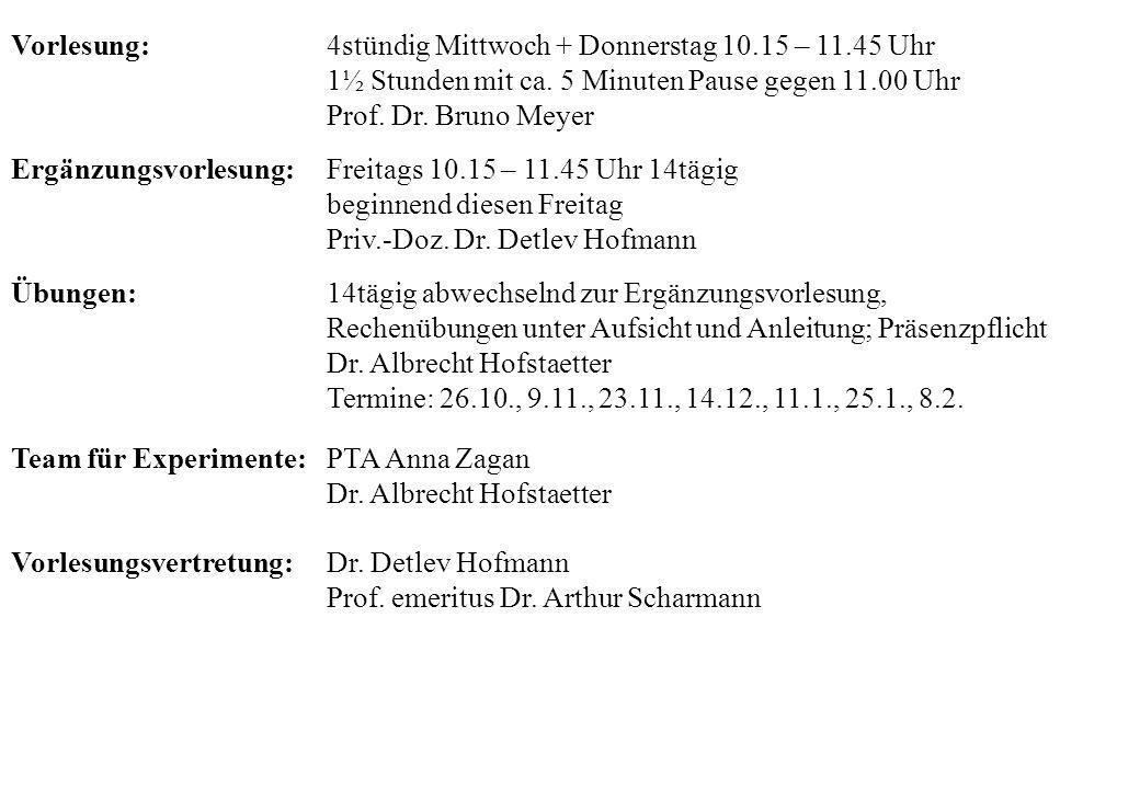Vorlesung: 4stündig Mittwoch + Donnerstag 10.15 – 11.45 Uhr 1½ Stunden mit ca. 5 Minuten Pause gegen 11.00 Uhr Prof. Dr. Bruno Meyer Ergänzungsvorlesu