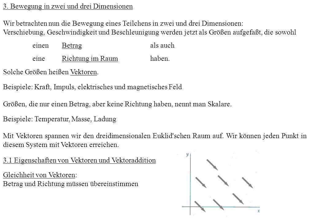 3. Bewegung in zwei und drei Dimensionen Wir betrachten nun die Bewegung eines Teilchens in zwei und drei Dimensionen: Verschiebung, Geschwindigkeit u