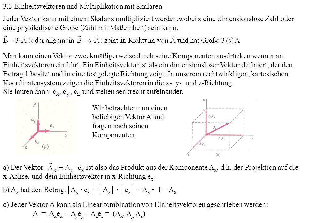 3.3 Einheitsvektoren und Multiplikation mit Skalaren Jeder Vektor kann mit einem Skalar s multipliziert werden,wobei s eine dimensionslose Zahl oder e