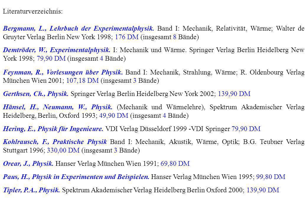 Literaturverzeichnis: Bergmann, L., Lehrbuch der Experimentalphysik. Band I: Mechanik, Relativität, Wärme; Walter de Gruyter Verlag Berlin New York 19