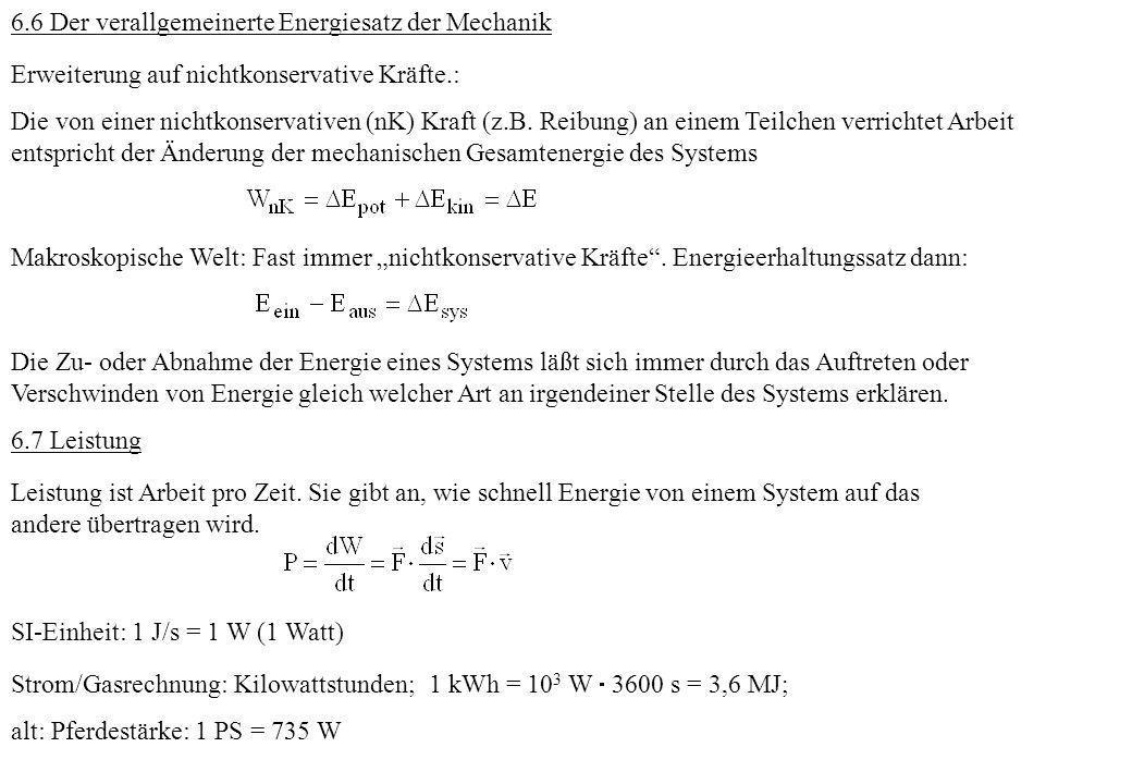 6.6 Der verallgemeinerte Energiesatz der Mechanik Erweiterung auf nichtkonservative Kräfte.: Die von einer nichtkonservativen (nK) Kraft (z.B. Reibung