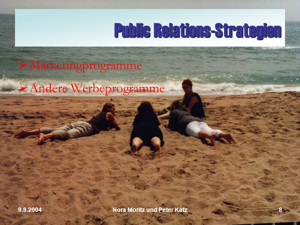 Nora Moritz und Peter Katz89.8.2004 Public Relations-Strategien Marketingprogramme Andere Werbeprogramme