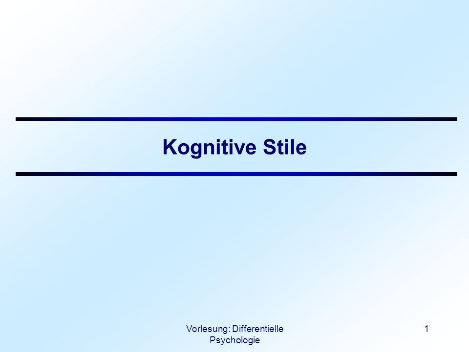 Vorlesung: Differentielle Psychologie 2 Kognitive Stile Nicht alle empirischen Beschreibungsvariablen sind faktorielle Beschreibungsdimensionen z.B.: Witkins Konzept der Feldabhängigkeit McClellands need for achievement