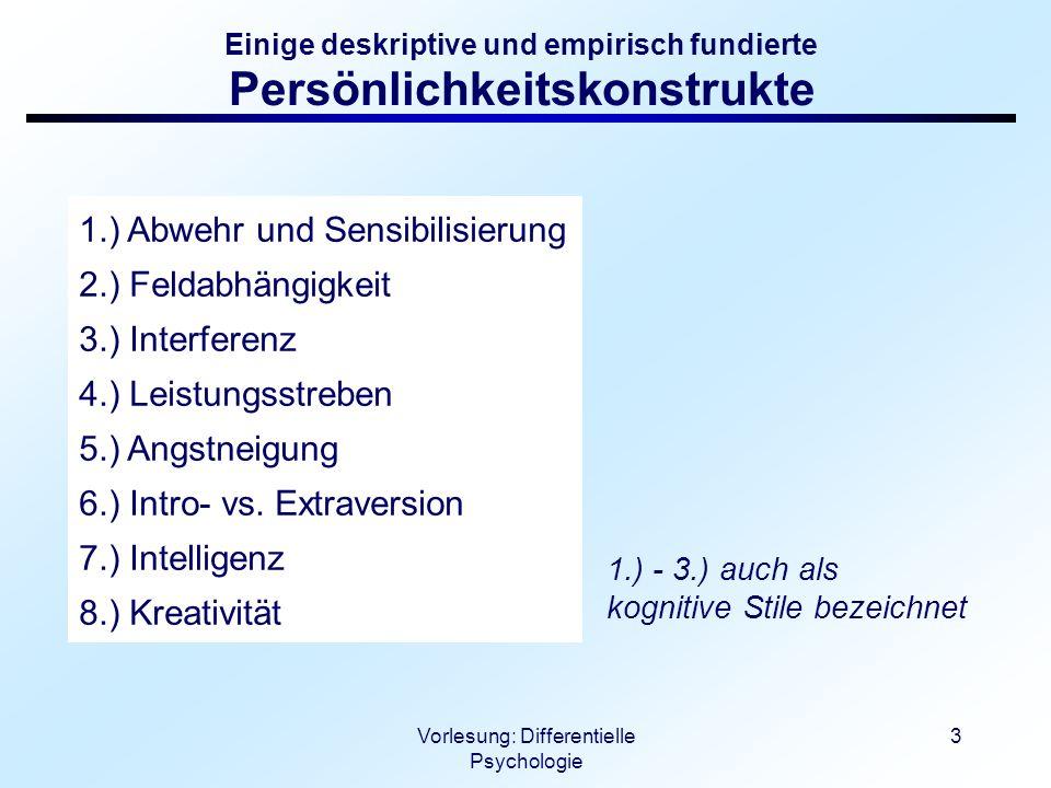 Vorlesung: Differentielle Psychologie 4 Kognitive Stile 1.) Feldabhängigkeit (Witkin 1954) 2.) Reflexivität - Impulsivität (Kagan 1965) 3.) analytischer vs.