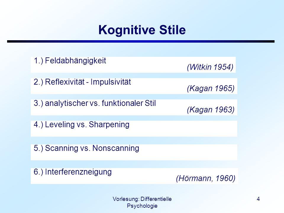Vorlesung: Differentielle Psychologie 15 Übersicht zum kognitiven Stil der Feldabhängigen und Feldunabhängigen