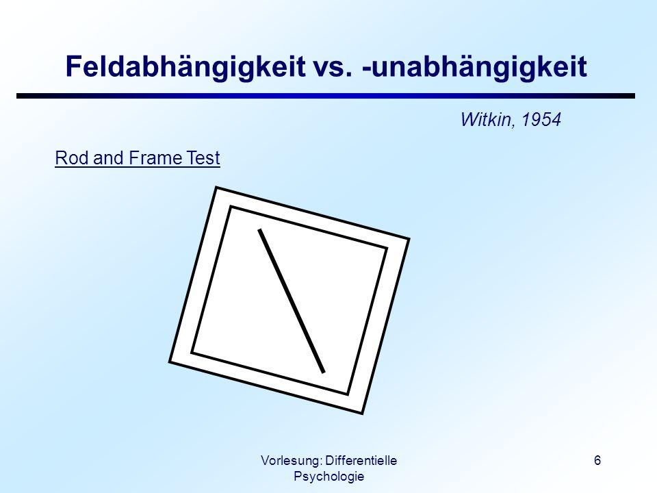 Vorlesung: Differentielle Psychologie 7 Feldabhängigkeit vs.