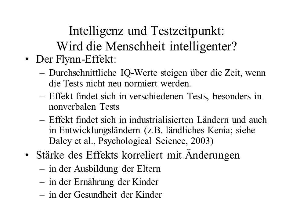 Intelligenz und Testzeitpunkt: Wird die Menschheit intelligenter? Der Flynn-Effekt: –Durchschnittliche IQ-Werte steigen über die Zeit, wenn die Tests