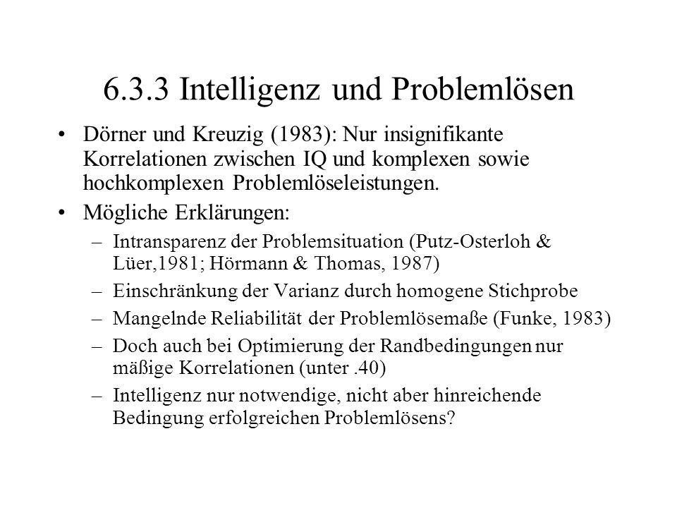 6.3.3 Intelligenz und Problemlösen Dörner und Kreuzig (1983): Nur insignifikante Korrelationen zwischen IQ und komplexen sowie hochkomplexen Problemlö