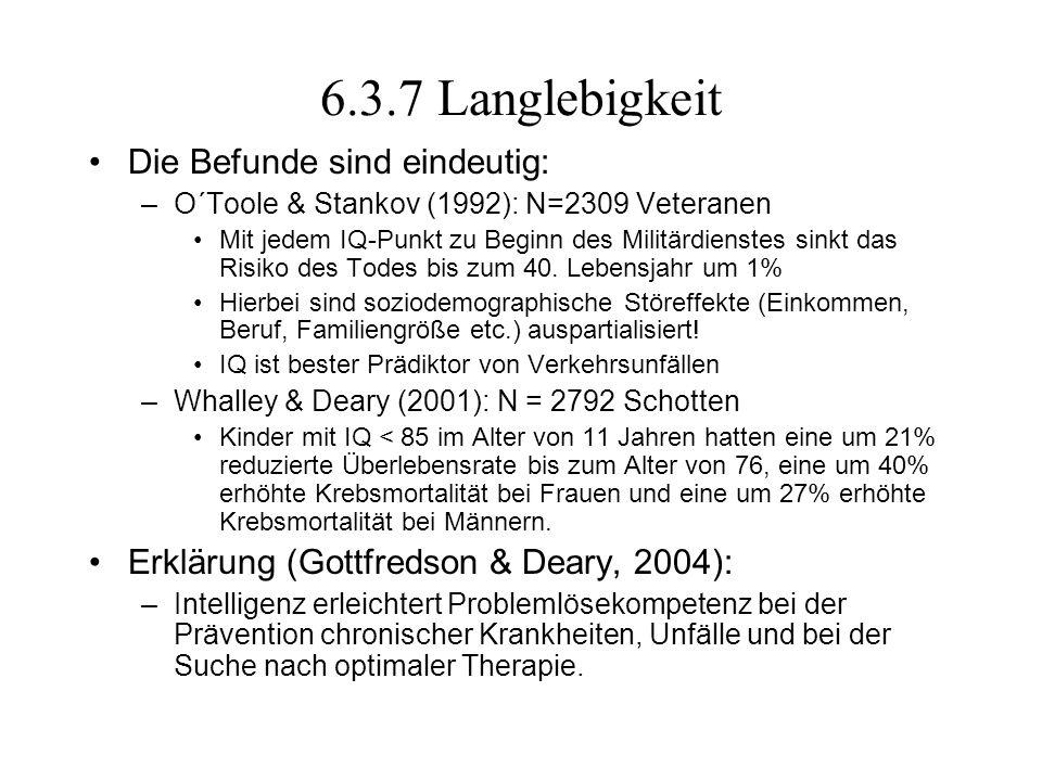 6.3.7 Langlebigkeit Die Befunde sind eindeutig: –O´Toole & Stankov (1992): N=2309 Veteranen Mit jedem IQ-Punkt zu Beginn des Militärdienstes sinkt das