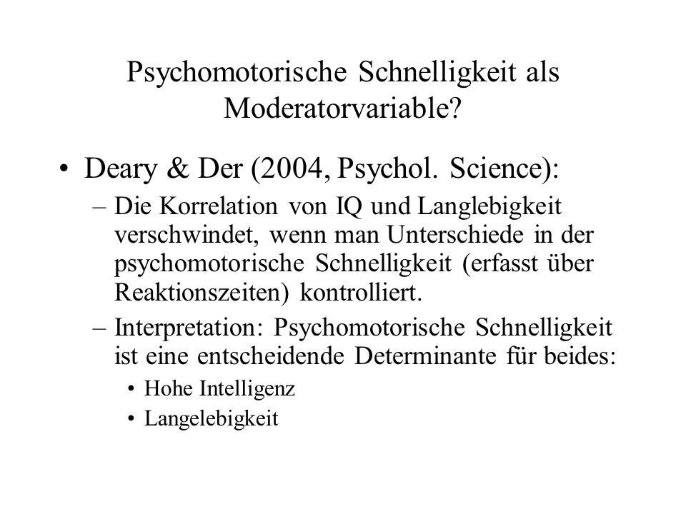 Psychomotorische Schnelligkeit als Moderatorvariable? Deary & Der (2004, Psychol. Science): –Die Korrelation von IQ und Langlebigkeit verschwindet, we