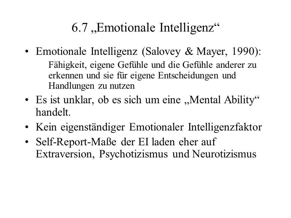 6.7 Emotionale Intelligenz Emotionale Intelligenz (Salovey & Mayer, 1990): Fähigkeit, eigene Gefühle und die Gefühle anderer zu erkennen und sie für e