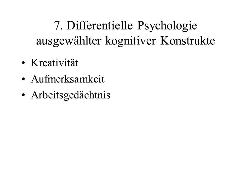 7. Differentielle Psychologie ausgewählter kognitiver Konstrukte Kreativität Aufmerksamkeit Arbeitsgedächtnis