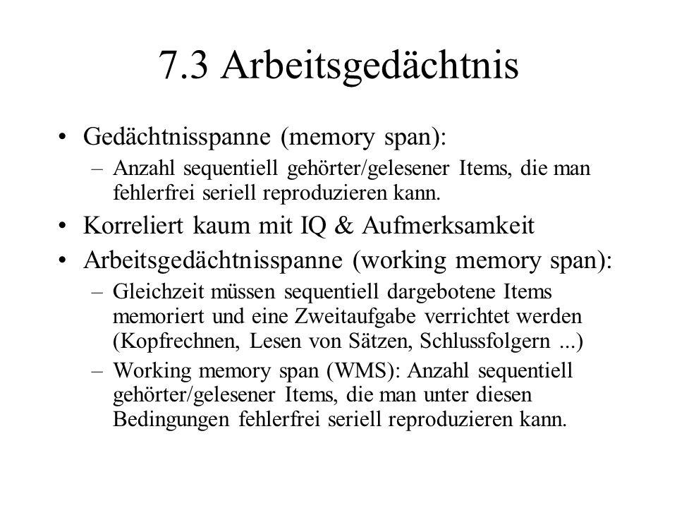 7.3 Arbeitsgedächtnis Gedächtnisspanne (memory span): –Anzahl sequentiell gehörter/gelesener Items, die man fehlerfrei seriell reproduzieren kann. Kor