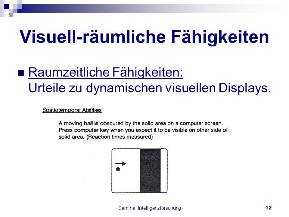 - Seminar Intelligenzforschung -12 Visuell-räumliche Fähigkeiten Raumzeitliche Fähigkeiten: Urteile zu dynamischen visuellen Displays.