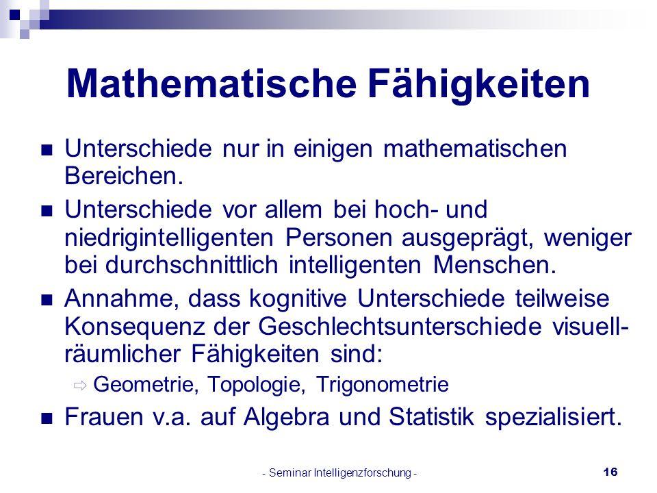 - Seminar Intelligenzforschung -16 Mathematische Fähigkeiten Unterschiede nur in einigen mathematischen Bereichen. Unterschiede vor allem bei hoch- un