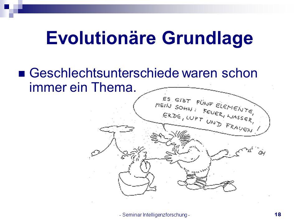 - Seminar Intelligenzforschung -18 Evolutionäre Grundlage Geschlechtsunterschiede waren schon immer ein Thema.