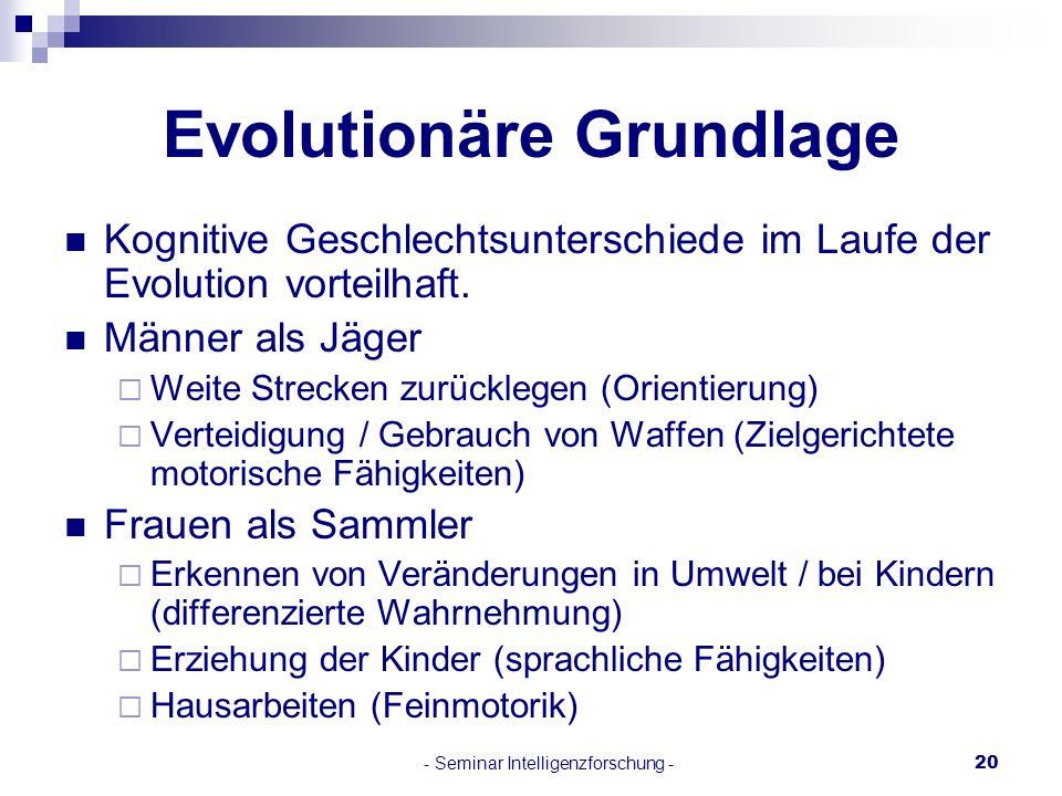 - Seminar Intelligenzforschung -20 Evolutionäre Grundlage Kognitive Geschlechtsunterschiede im Laufe der Evolution vorteilhaft. Männer als Jäger Weite