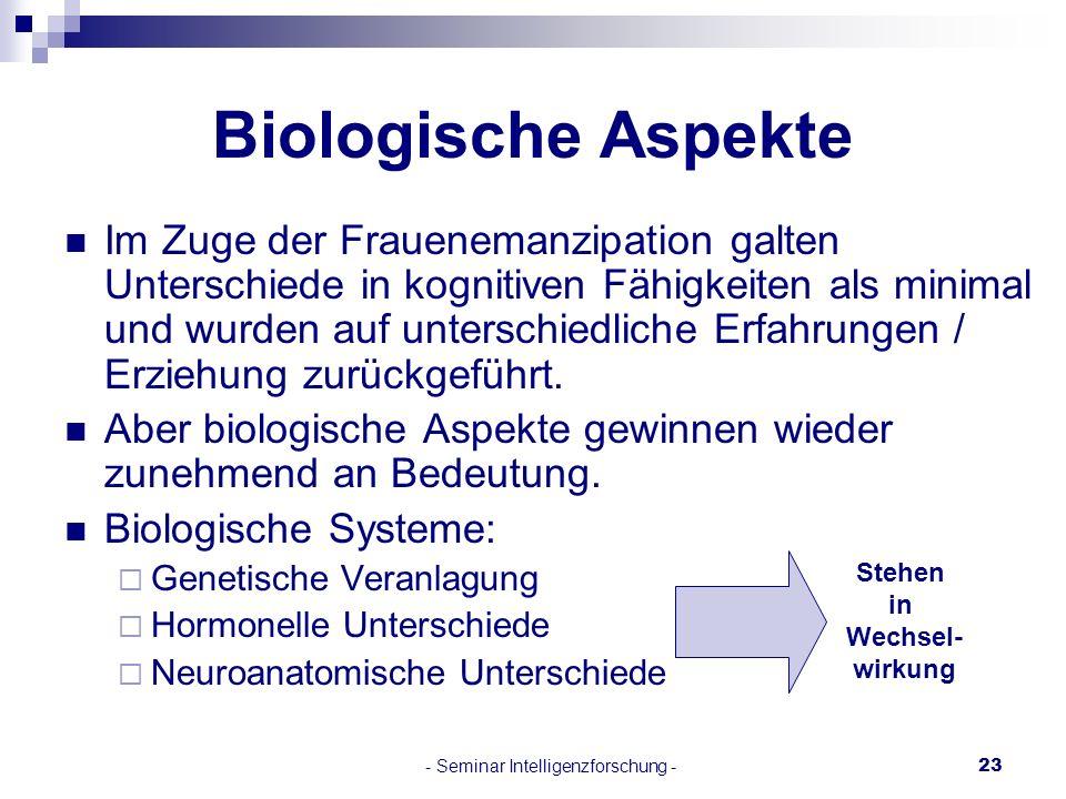 - Seminar Intelligenzforschung -23 Biologische Aspekte Im Zuge der Frauenemanzipation galten Unterschiede in kognitiven Fähigkeiten als minimal und wu