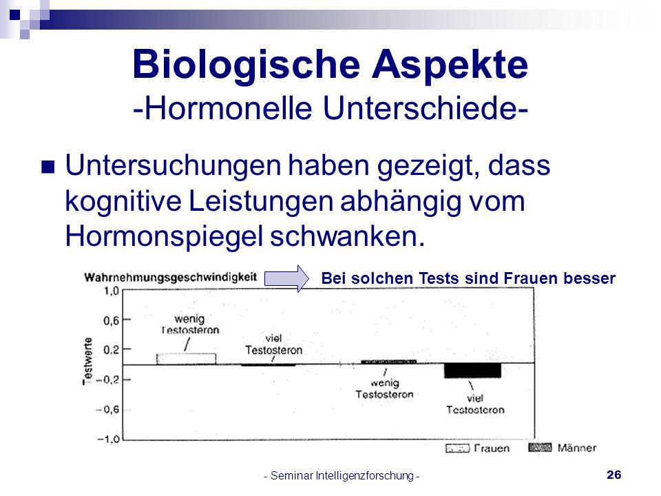 - Seminar Intelligenzforschung -26 Untersuchungen haben gezeigt, dass kognitive Leistungen abhängig vom Hormonspiegel schwanken. Biologische Aspekte -