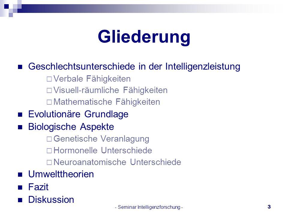 - Seminar Intelligenzforschung -3 Geschlechtsunterschiede in der Intelligenzleistung Verbale Fähigkeiten Visuell-räumliche Fähigkeiten Mathematische F