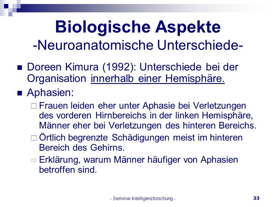 - Seminar Intelligenzforschung -33 Doreen Kimura (1992): Unterschiede bei der Organisation innerhalb einer Hemisphäre. Aphasien: Frauen leiden eher un