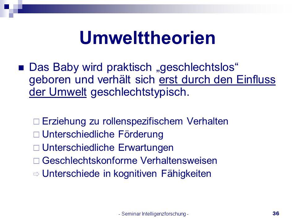 - Seminar Intelligenzforschung -36 Umwelttheorien Das Baby wird praktisch geschlechtslos geboren und verhält sich erst durch den Einfluss der Umwelt g