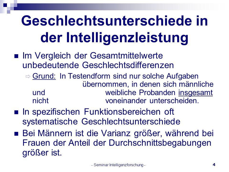 - Seminar Intelligenzforschung -4 Geschlechtsunterschiede in der Intelligenzleistung Im Vergleich der Gesamtmittelwerte unbedeutende Geschlechtsdiffer