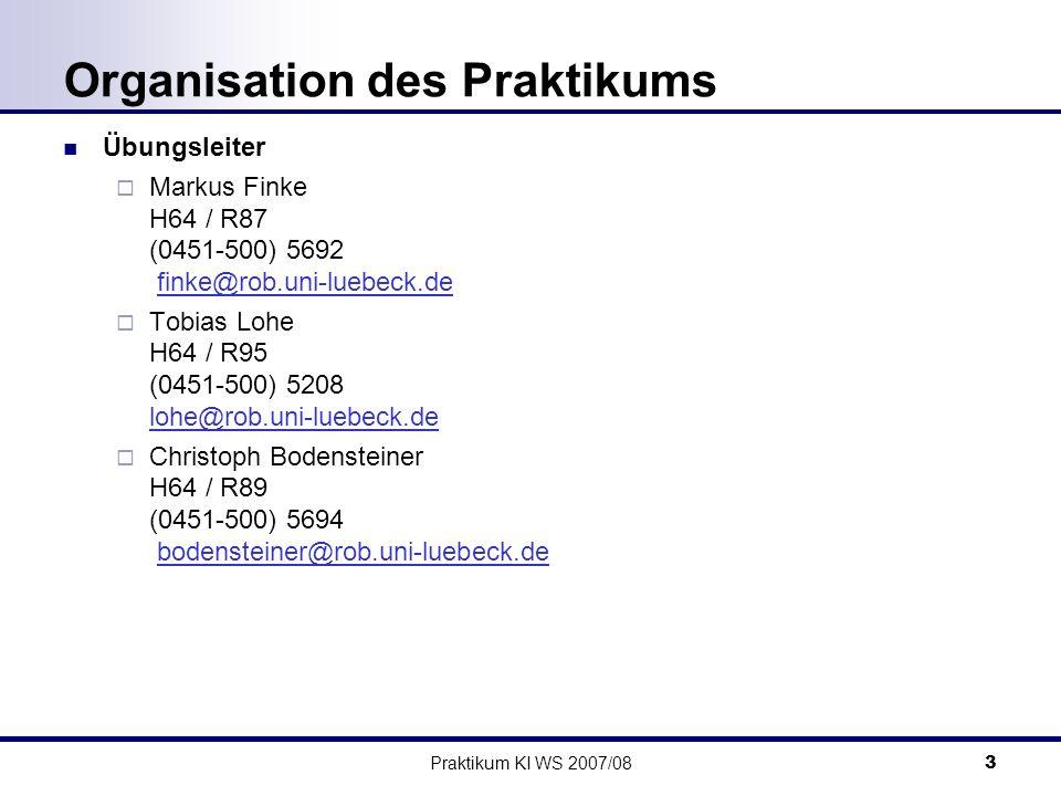 Praktikum KI WS 2007/083 Organisation des Praktikums Übungsleiter Markus Finke H64 / R87 (0451-500) 5692 finke@rob.uni-luebeck.de Tobias Lohe H64 / R9