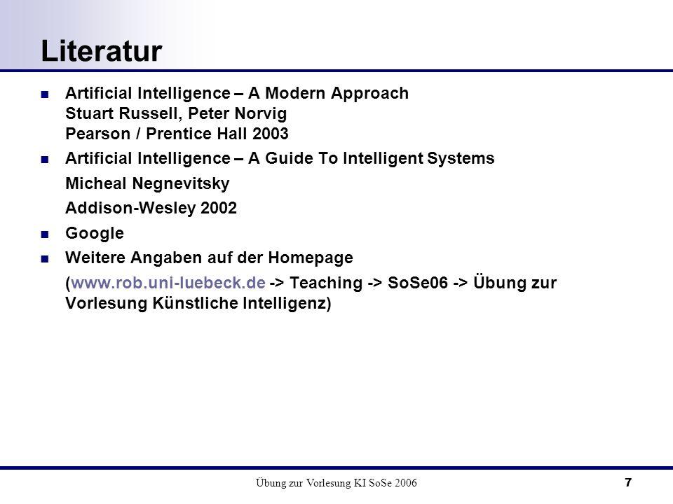Übung zur Vorlesung KI SoSe 20067 Literatur Artificial Intelligence – A Modern Approach Stuart Russell, Peter Norvig Pearson / Prentice Hall 2003 Arti