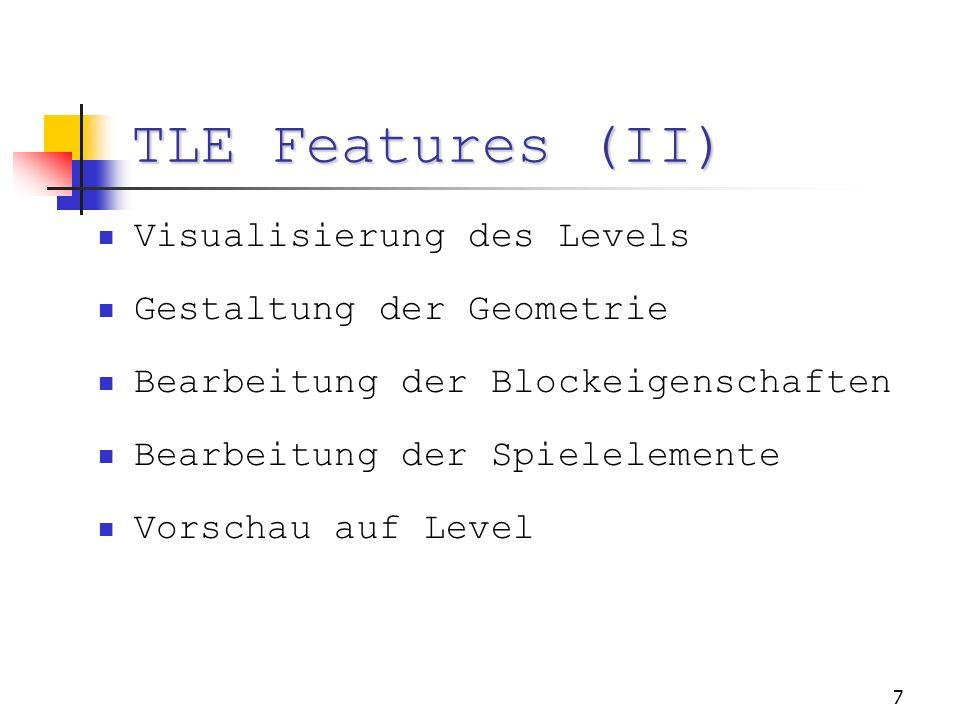 7 TLE Features (II) Visualisierung des Levels Gestaltung der Geometrie Bearbeitung der Blockeigenschaften Bearbeitung der Spielelemente Vorschau auf Level