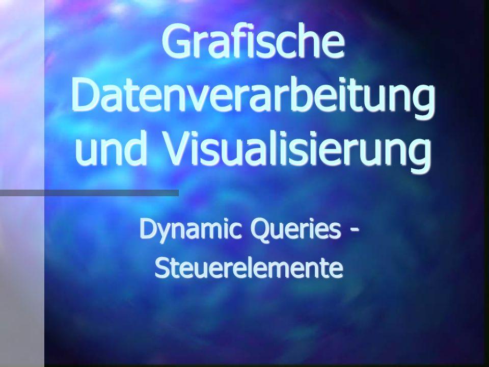 Grafische Datenverarbeitung und Visualisierung Dynamic Queries - Steuerelemente