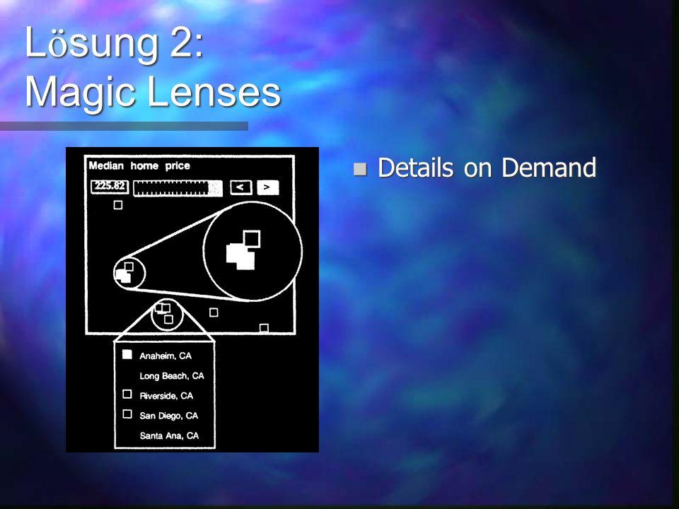 L ö sung 2: Magic Lenses Ä nderungen an den Einstellungen wirken sich in Echtzeit aus ausgeschiedene Datens ä tze sind zu erkennen Multiple Views
