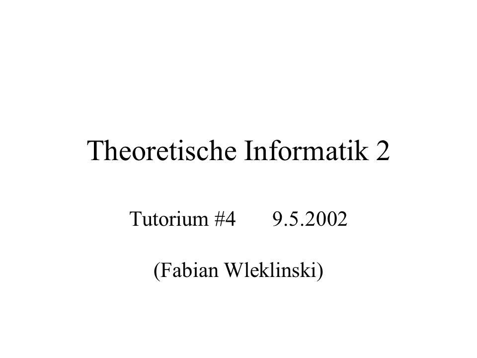 Theoretische Informatik 2 Tutorium #49.5.2002 (Fabian Wleklinski)