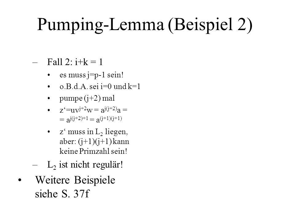 Pumping-Lemma (Beispiel 2) –Fall 2: i+k = 1 es muss j=p-1 sein! o.B.d.A. sei i=0 und k=1 pumpe (j+2) mal z=uv j+2 w = a j(j+2) a = = a j(j+2)+1 = a (j