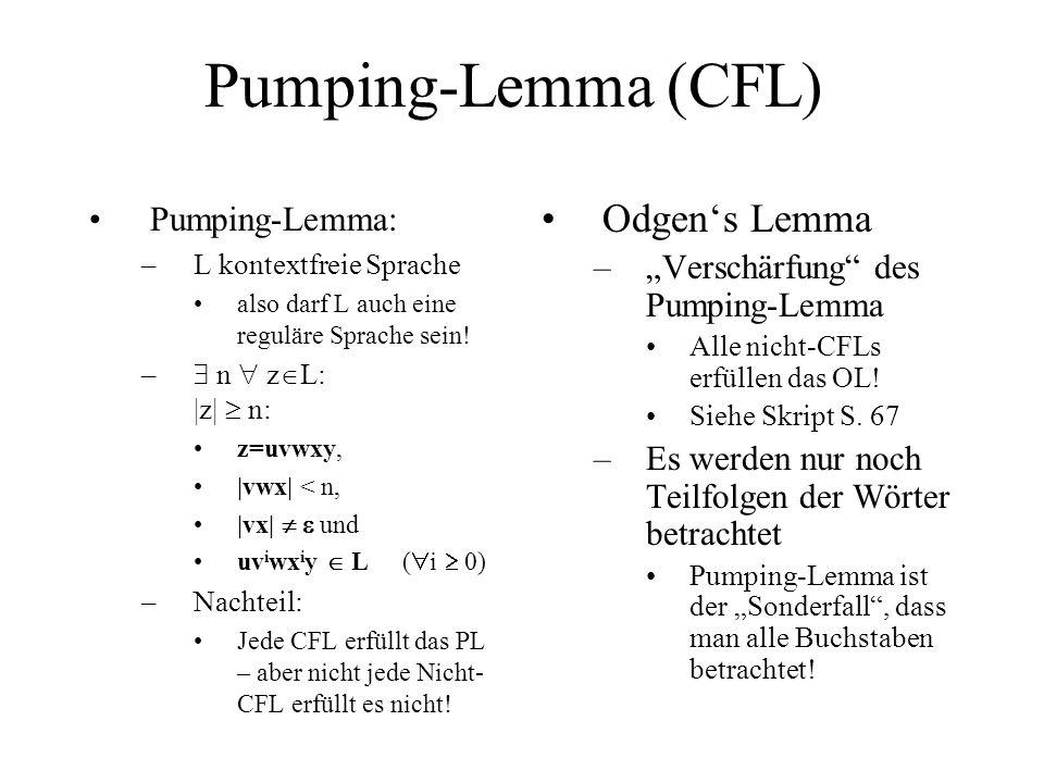 Pumping-Lemma (CFL) Pumping-Lemma: –L kontextfreie Sprache also darf L auch eine reguläre Sprache sein! – n z L: |z| n: z=uvwxy, |vwx| < n, |vx| und u