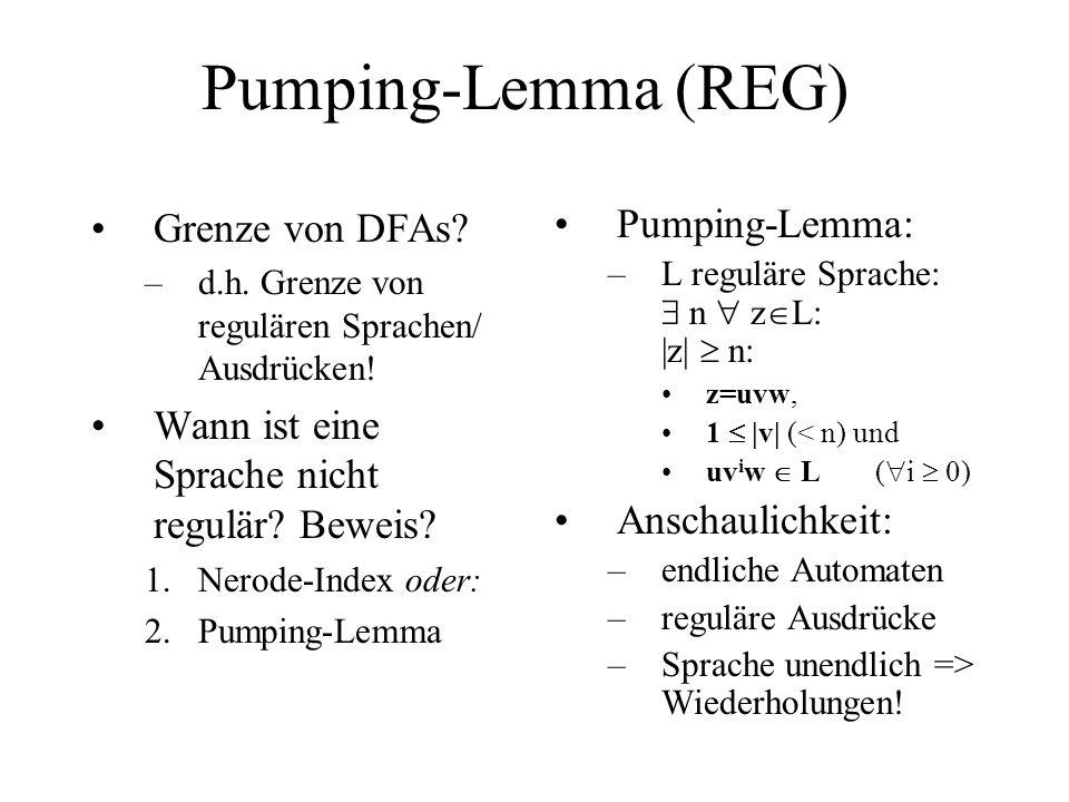 Pumping-Lemma (REG) Grenze von DFAs? –d.h. Grenze von regulären Sprachen/ Ausdrücken! Wann ist eine Sprache nicht regulär? Beweis? 1.Nerode-Index oder