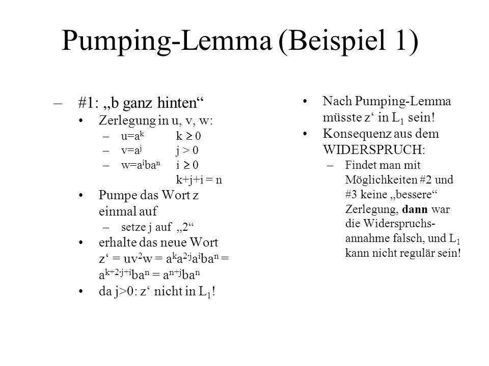 Pumping-Lemma (Beispiel 1) –#1: b ganz hinten Zerlegung in u, v, w: –u=a k k 0 –v=a j j > 0 –w=a i ba n i 0 k+j+i = n Pumpe das Wort z einmal auf –set
