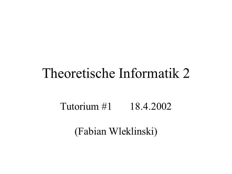 Theoretische Informatik 2 Tutorium #118.4.2002 (Fabian Wleklinski)