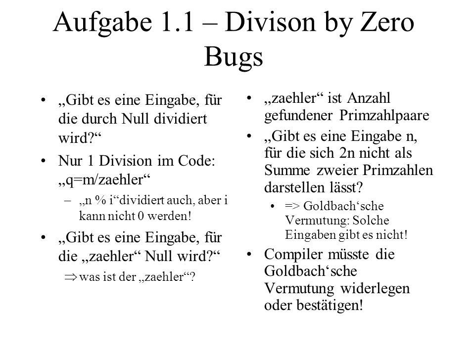 Aufgabe 1.1 – Divison by Zero Bugs Gibt es eine Eingabe, für die durch Null dividiert wird? Nur 1 Division im Code: q=m/zaehler –n % idividiert auch,