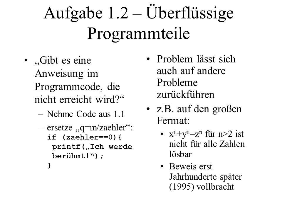 Aufgabe 1.2 – Überflüssige Programmteile Gibt es eine Anweisung im Programmcode, die nicht erreicht wird? –Nehme Code aus 1.1 –ersetze q=m/zaehler: if