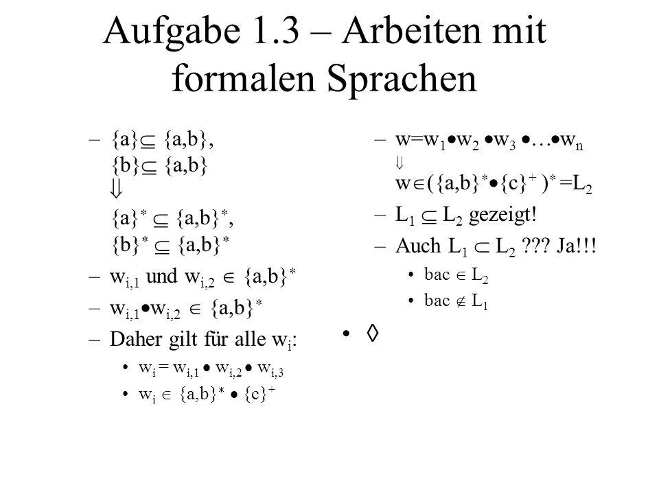 Aufgabe 1.3 – Arbeiten mit formalen Sprachen –{a} {a,b}, {b} {a,b} {a} {a,b}, {b} {a,b} –w i,1 und w i,2 {a,b} –w i,1 w i,2 {a,b} –Daher gilt für alle