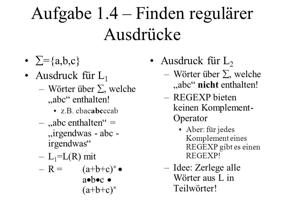 Aufgabe 1.4 – Finden regulärer Ausdrücke ={a,b,c} Ausdruck für L 1 –Wörter über, welche abc enthalten! z.B. cbacabcccab –abc enthalten = irgendwas - a