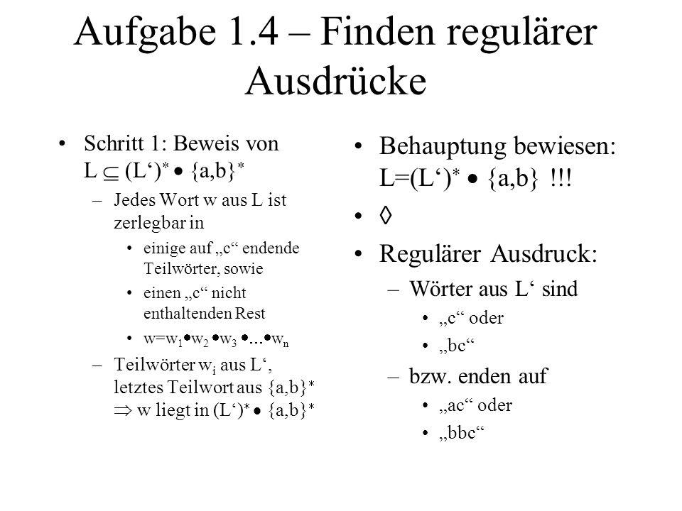 Aufgabe 1.4 – Finden regulärer Ausdrücke Schritt 1: Beweis von L (L) {a,b} –Jedes Wort w aus L ist zerlegbar in einige auf c endende Teilwörter, sowie