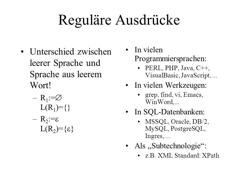 Reguläre Ausdrücke Unterschied zwischen leerer Sprache und Sprache aus leerem Wort! –R 1 := L(R 1 )={} –R 2 := L(R 2 )={ } In vielen Programmiersprach