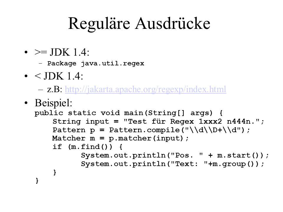 Reguläre Ausdrücke >= JDK 1.4: –Package java.util.regex < JDK 1.4: –z.B: http://jakarta.apache.org/regexp/index.htmlhttp://jakarta.apache.org/regexp/i