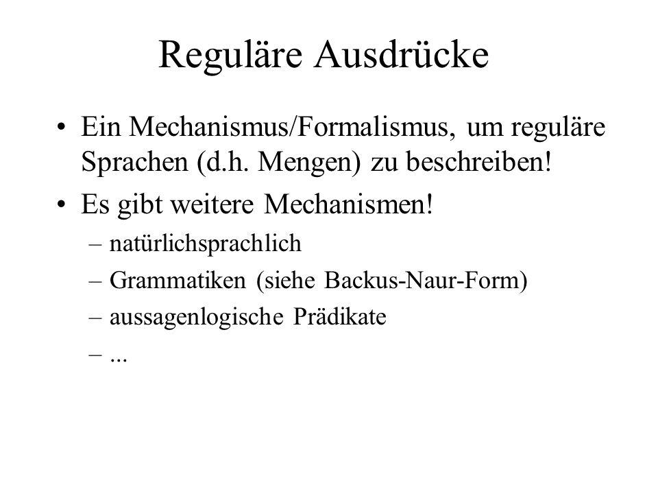 Reguläre Ausdrücke Ein Mechanismus/Formalismus, um reguläre Sprachen (d.h. Mengen) zu beschreiben! Es gibt weitere Mechanismen! –natürlichsprachlich –