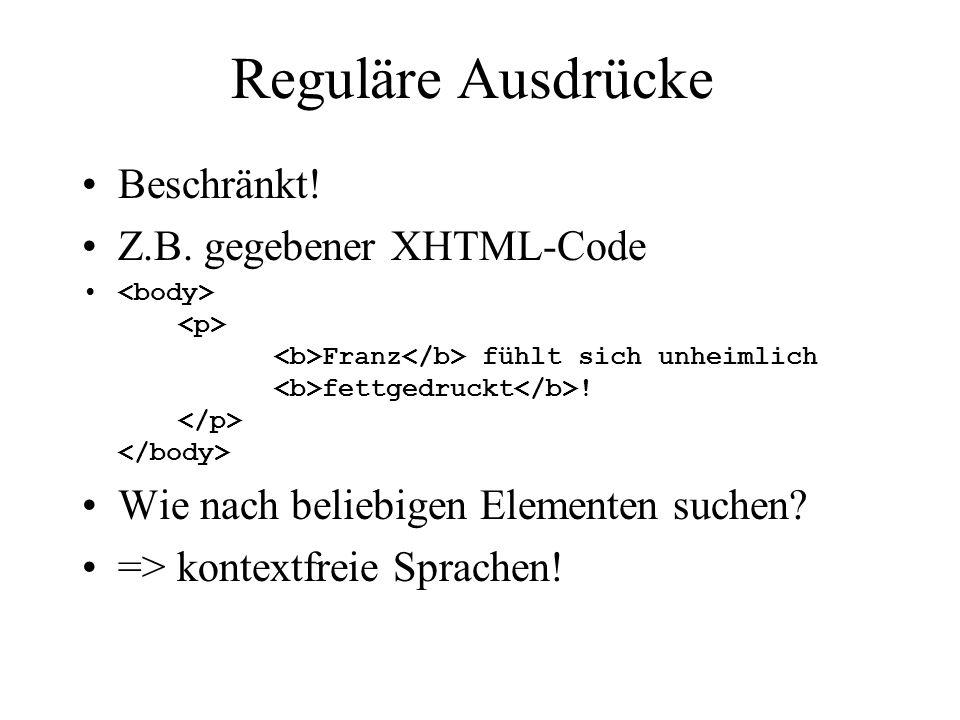 Reguläre Ausdrücke Beschränkt! Z.B. gegebener XHTML-Code Franz fühlt sich unheimlich fettgedruckt ! Wie nach beliebigen Elementen suchen? => kontextfr
