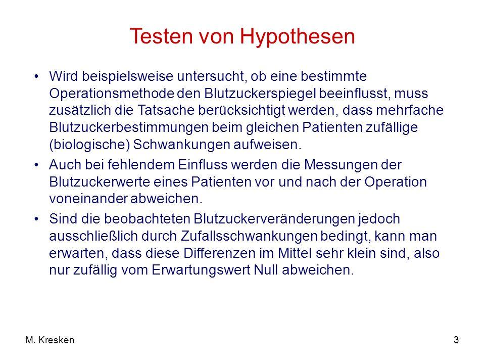 3M. Kresken Testen von Hypothesen Wird beispielsweise untersucht, ob eine bestimmte Operationsmethode den Blutzuckerspiegel beeinflusst, muss zusätzli